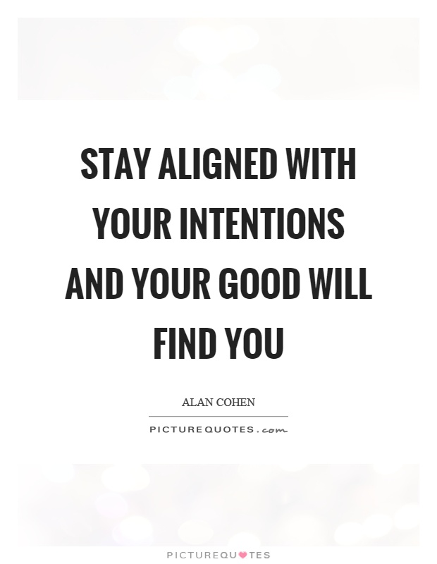 Stay aligned with your intentions and your good will find you Picture Quote #1