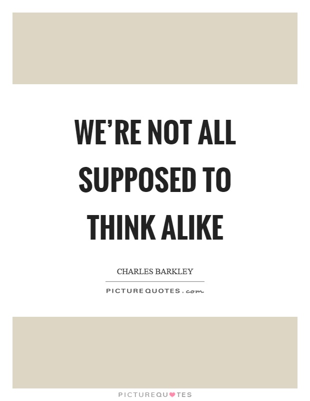 We're not all supposed to think alike Picture Quote #1