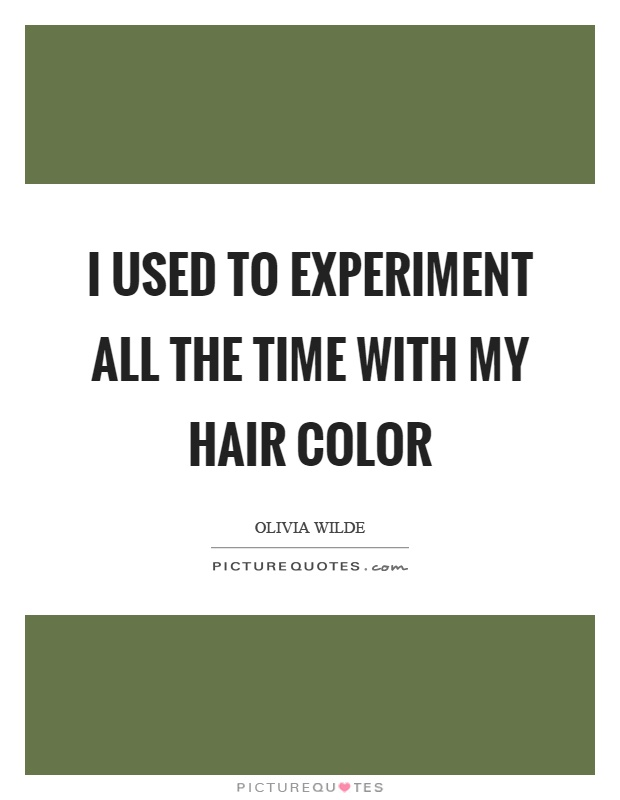 I used to experiment all the time with my hair color Picture Quote #1