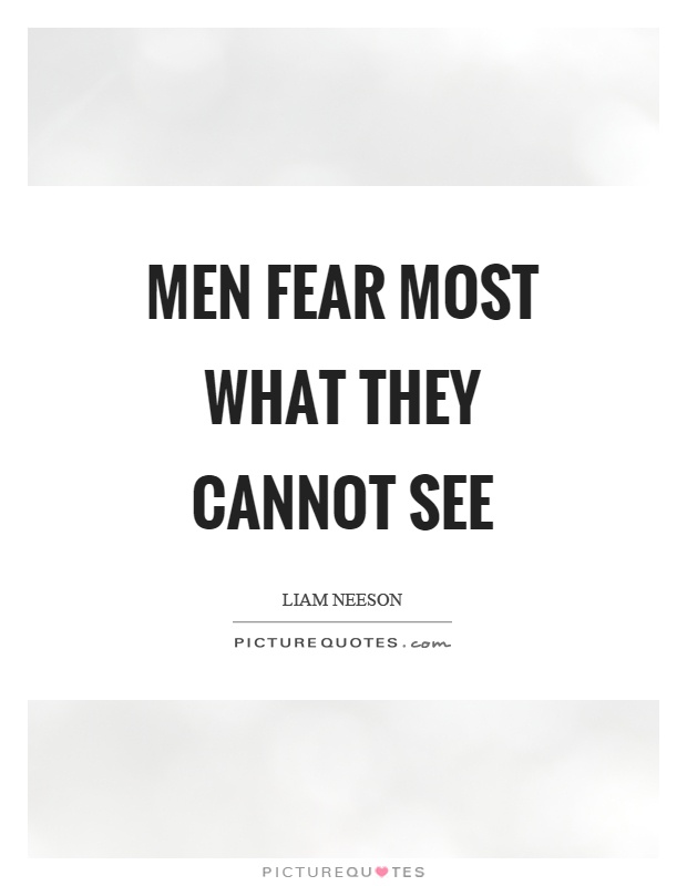 Men fear most what they cannot see Picture Quote #1