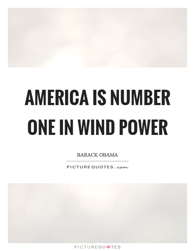 America is number one in wind power Picture Quote #1