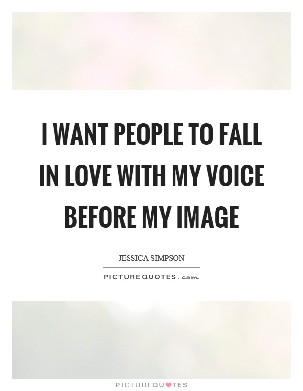 I want people to fall in love with my voice before my image Picture Quote #1