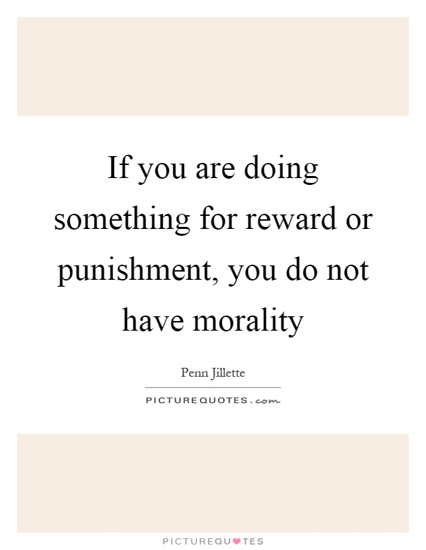 reward or punishment [this is part 1 in a 2-part analysis of the psychology of workplace reward and punishment] a boss wants his employees to do better, and, ideally, their best but, of course, sometimes they make mistakes should they be punished for these, in addition to or instead of rewarded for the times they get.