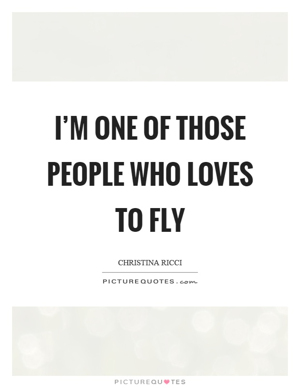I'm one of those people who loves to fly Picture Quote #1