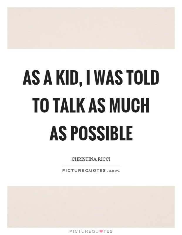 As a kid, I was told to talk as much as possible Picture Quote #1