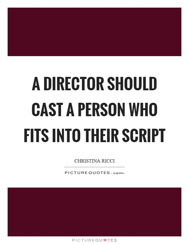 A director should cast a person who fits into their script Picture Quote #1