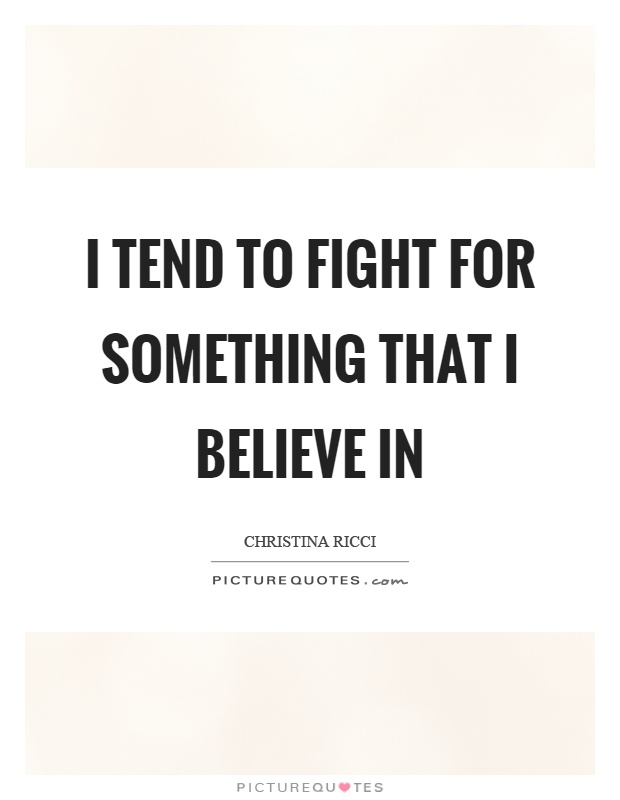 I tend to fight for something that I believe in Picture Quote #1