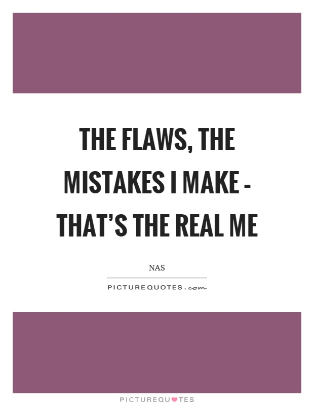 The flaws, the mistakes I make – that's the real me Picture Quote #1