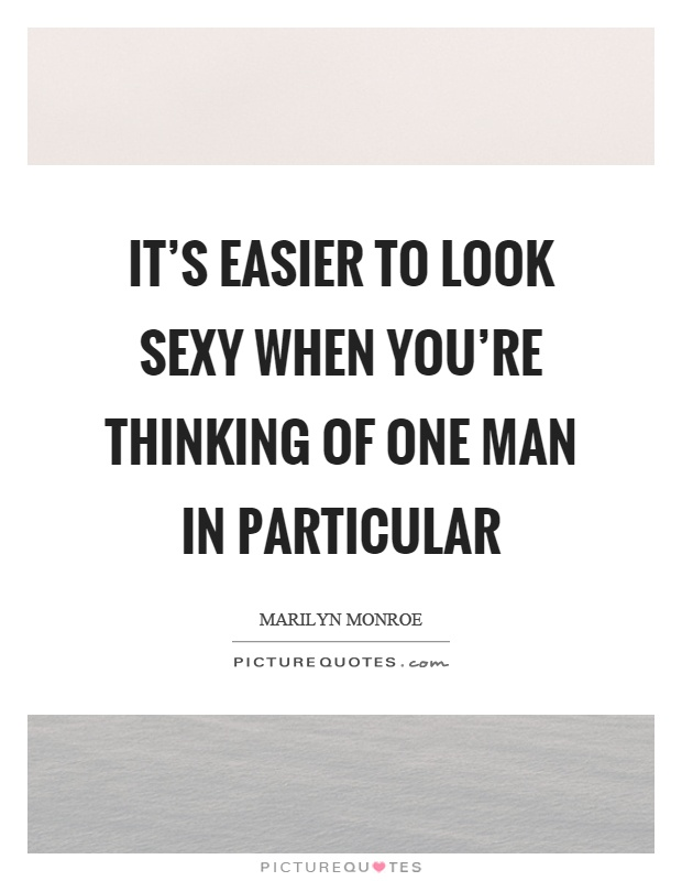 It's easier to look sexy when you're thinking of one man in particular Picture Quote #1