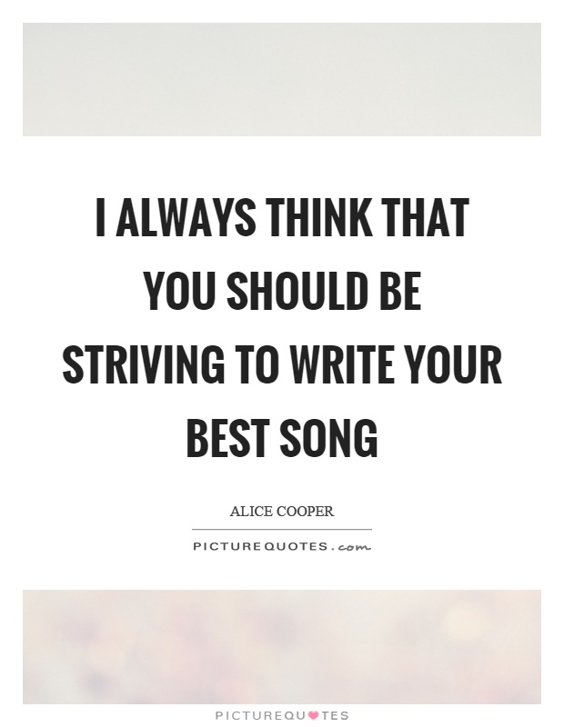 I always think that you should be striving to write your best song Picture Quote #1