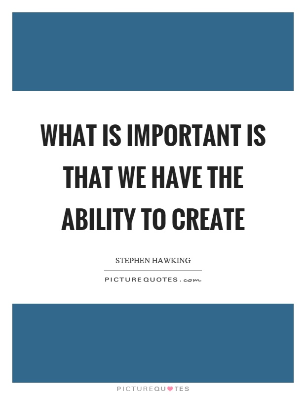 What is important is that we have the ability to create Picture Quote #1
