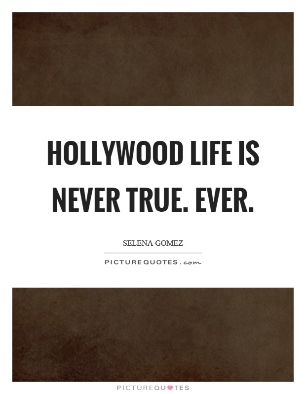 Hollywood life is never true. Ever Picture Quote #1