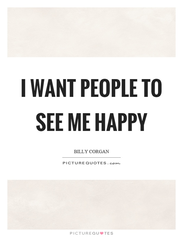 I want people to see me happy Picture Quote #1