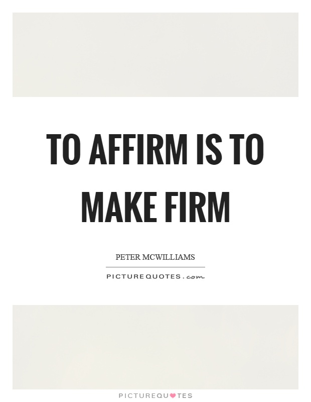 To affirm is to make firm Picture Quote #1