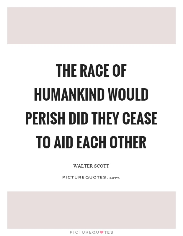 The race of humankind would perish did they cease to aid each other Picture Quote #1