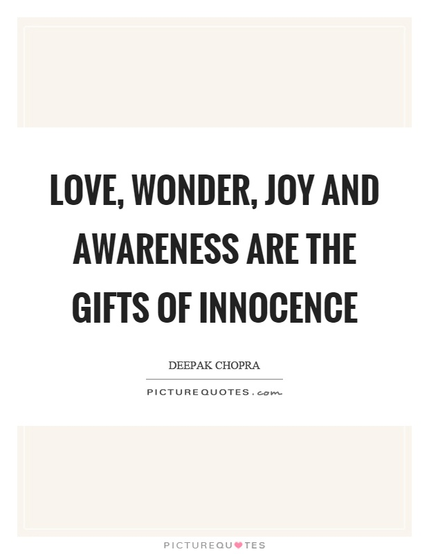 Love, wonder, joy and awareness are the gifts of innocence Picture Quote #1