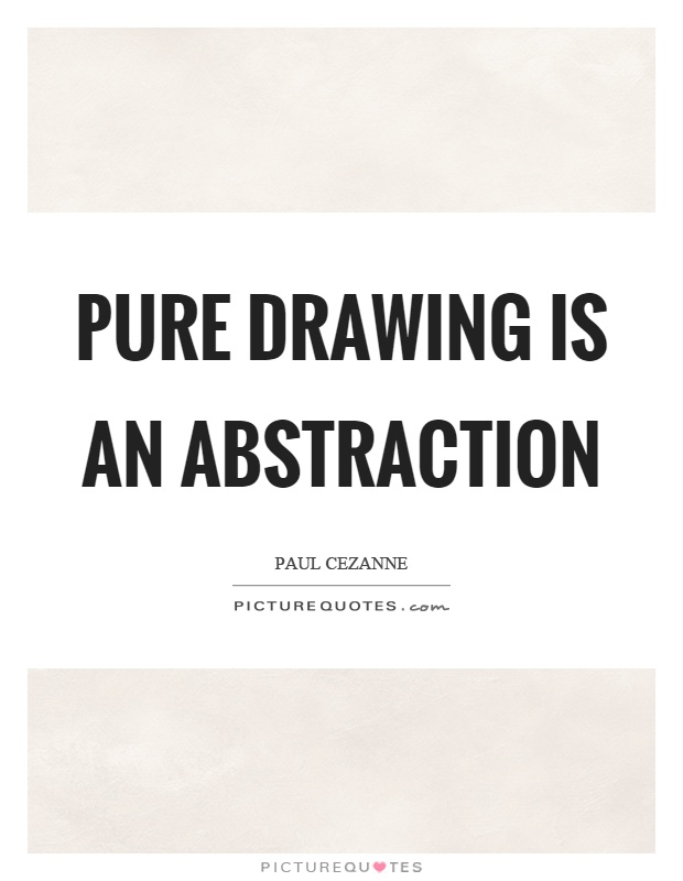 Pure drawing is an abstraction Picture Quote #1