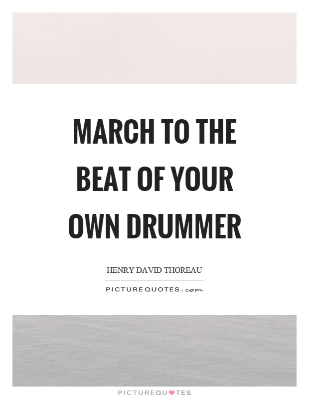 march to the beat of your own drum quote