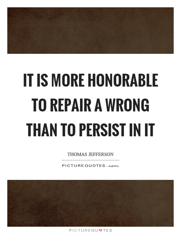 It is more honorable to repair a wrong than to persist in it Picture Quote #1
