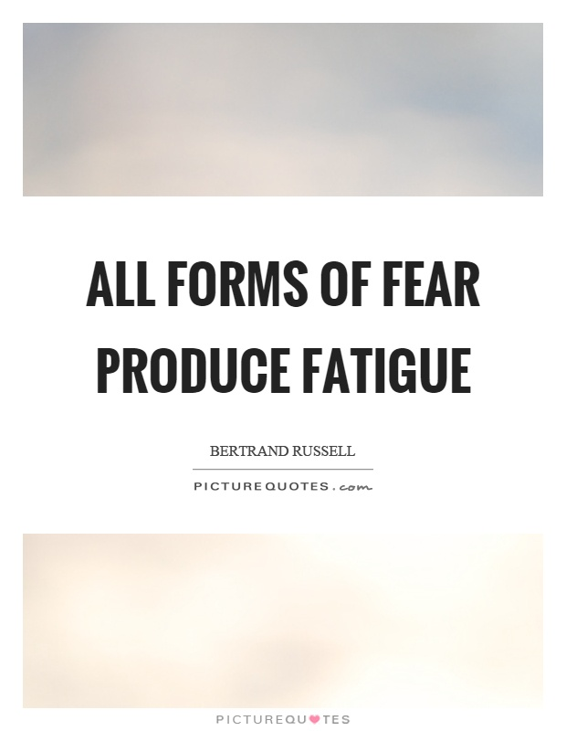 All forms of fear produce fatigue Picture Quote #1