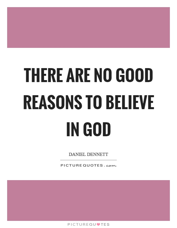 There are no good reasons to believe in god Picture Quote #1
