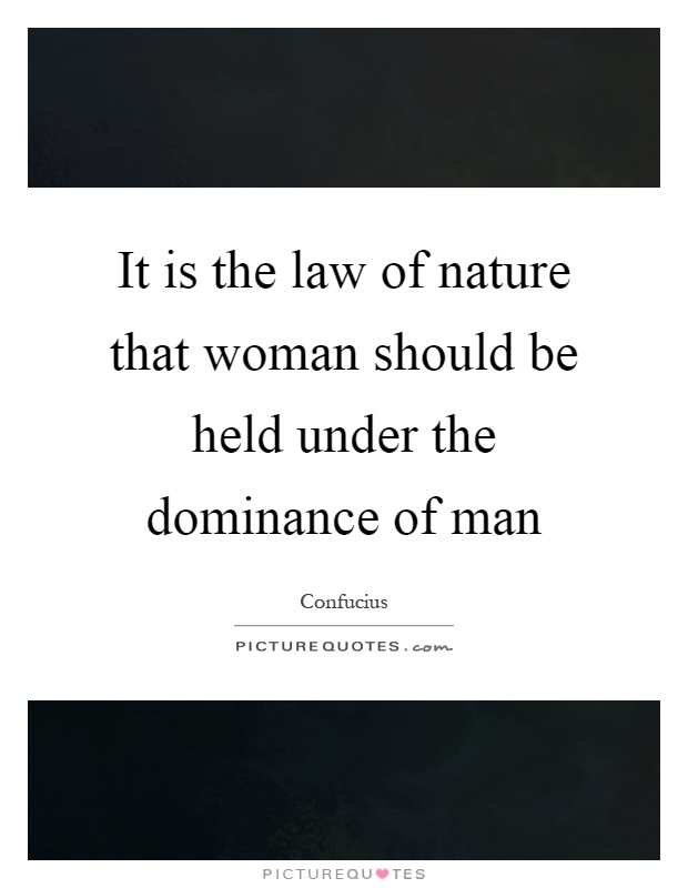 It is the law of nature that woman should be held under the dominance of man Picture Quote #1