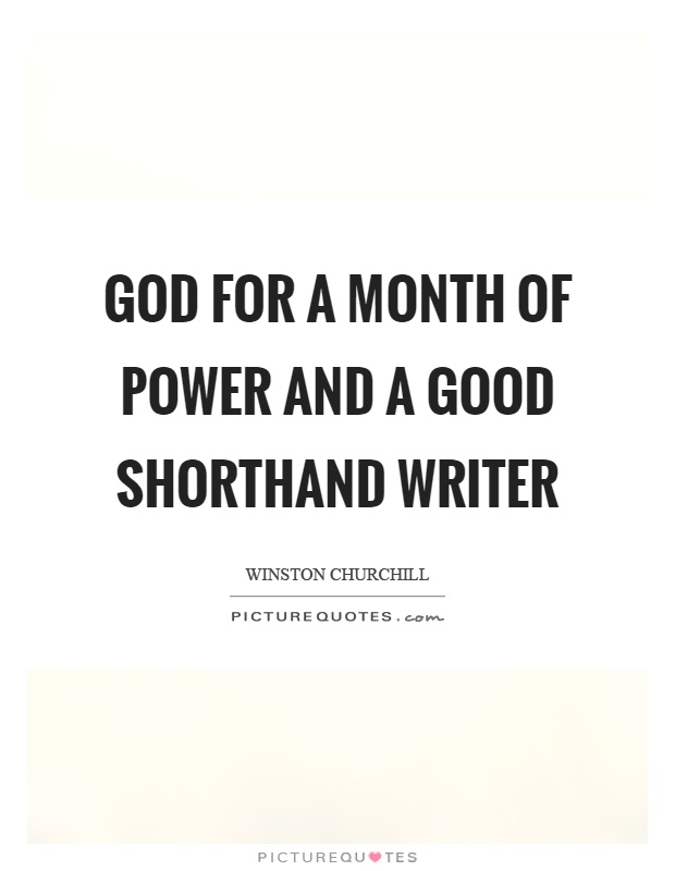 God for a month of power and a good shorthand writer Picture Quote #1