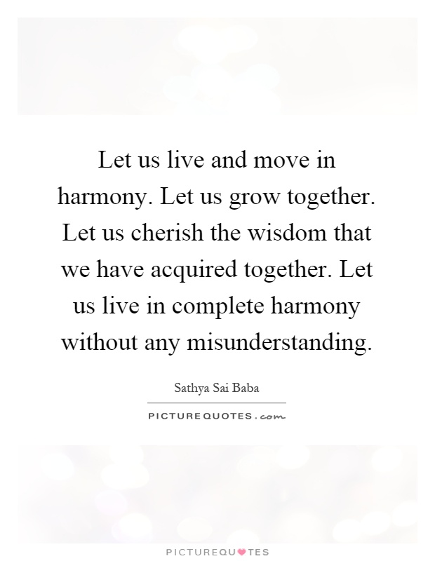 Let us live and move in harmony let us grow together let for Moving in together quotes