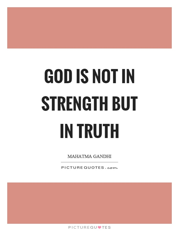 God is not in strength but in truth Picture Quote #1