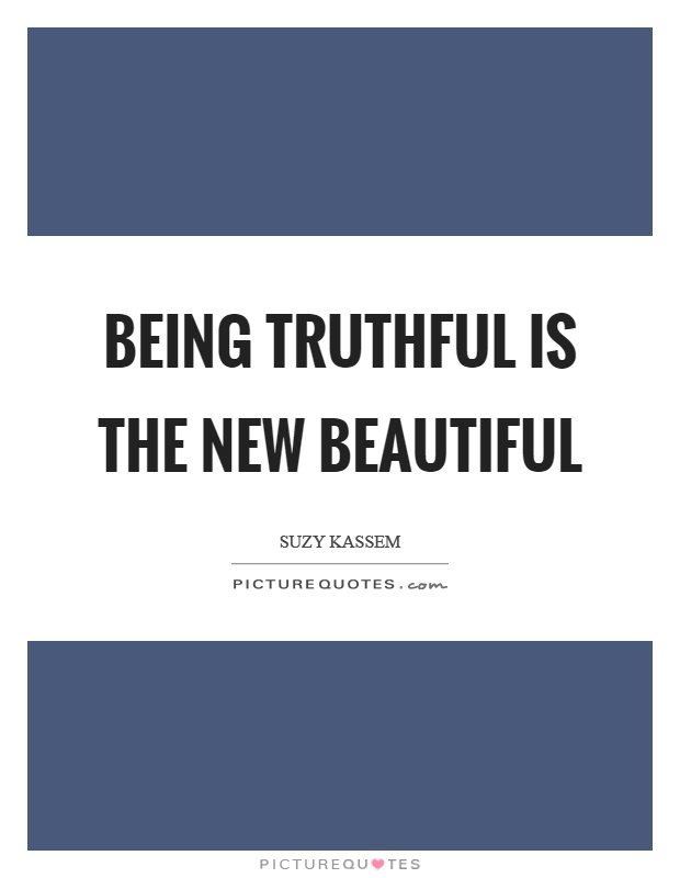 Being truthful is the new beautiful Picture Quote #1