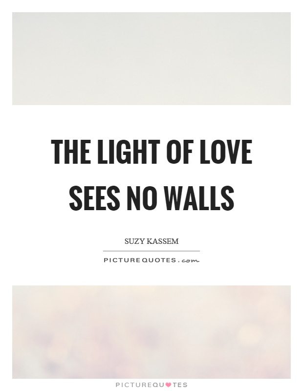 The light of love sees no walls Picture Quote #1