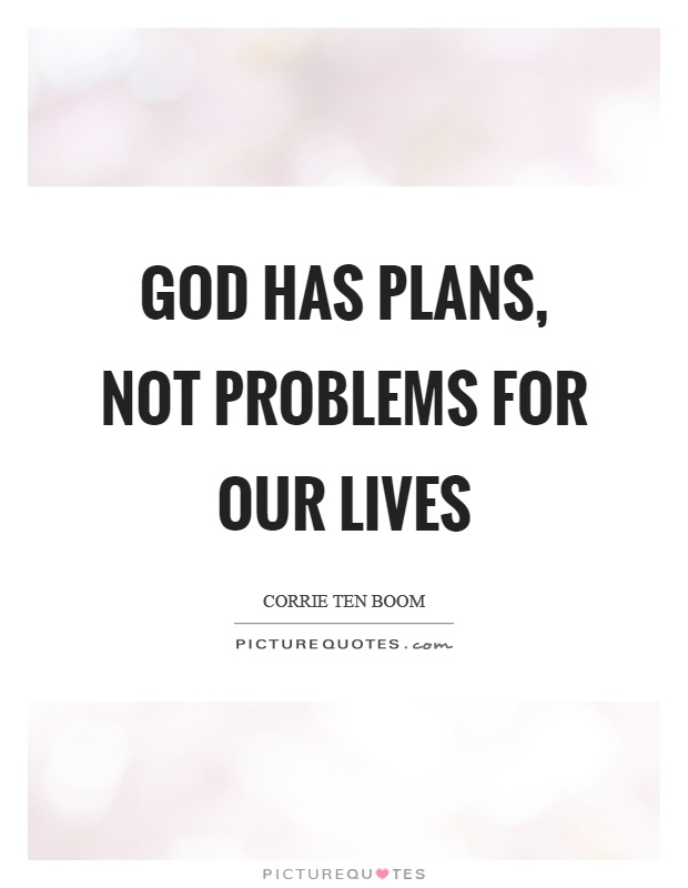God has plans, not problems for our lives Picture Quote #1