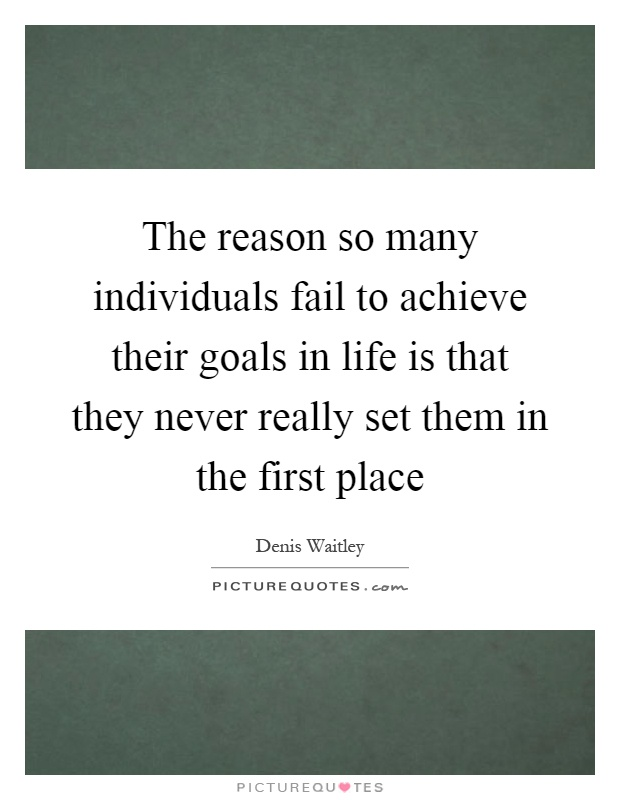 The reason so many individuals fail to achieve their goals in life is that they never really set them in the first place Picture Quote #1