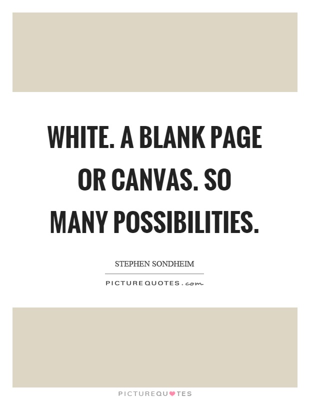 White. A blank page or canvas. So many possibilities Picture Quote #1