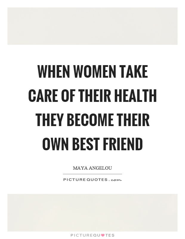 When women take care of their health they become their own best friend Picture Quote #1
