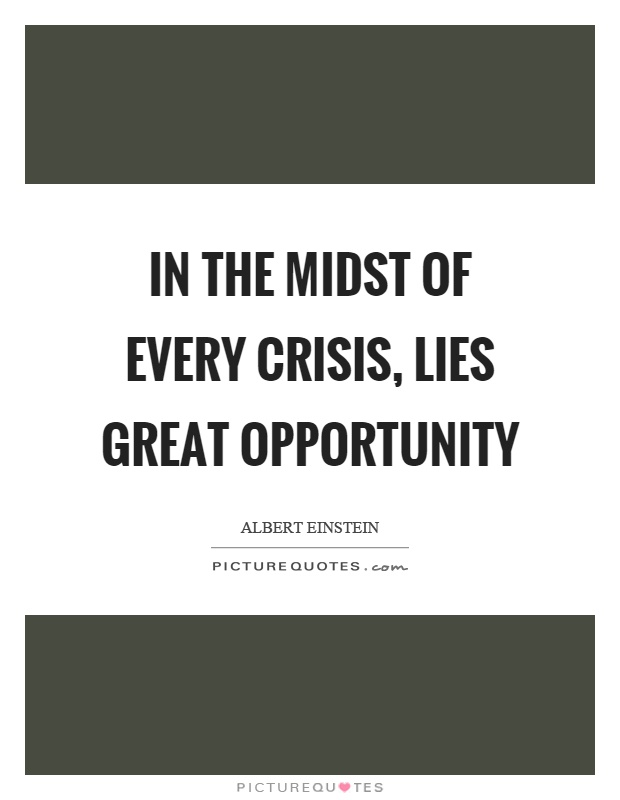 In the midst of every crisis, lies great opportunity Picture Quote #1