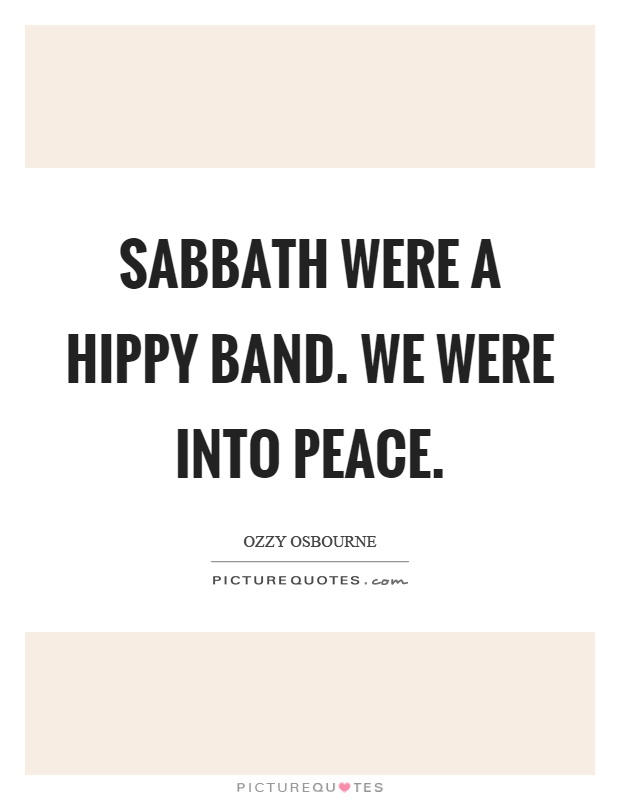 Sabbath were a hippy band. We were into peace Picture Quote #1