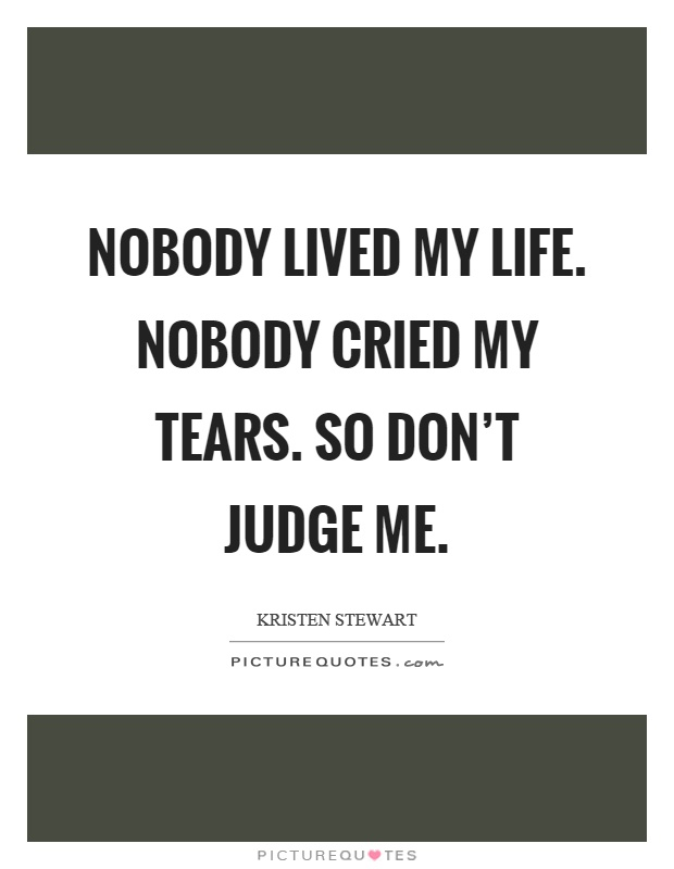 Dont Judge Me Quotes Sayings Dont Judge Me Picture Quotes Amazing Judge Quotes
