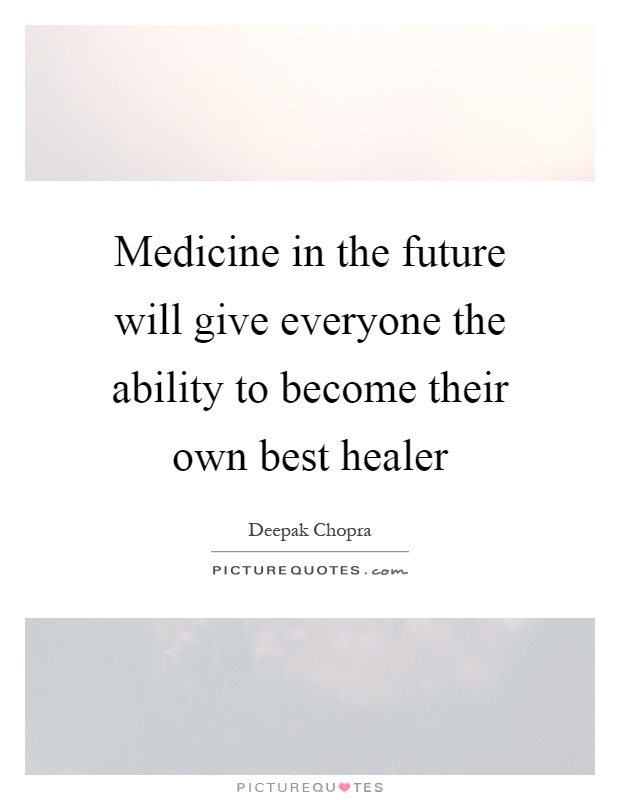 Medicine in the future will give everyone the ability to become their own best healer Picture Quote #1