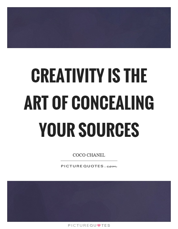 Creativity is the art of concealing your sources Picture Quote #1