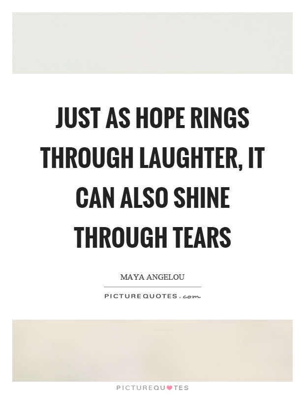 Just as hope rings through laughter, it can also shine through tears Picture Quote #1