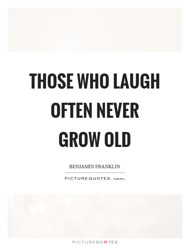 Those who laugh often never grow old Picture Quote #1