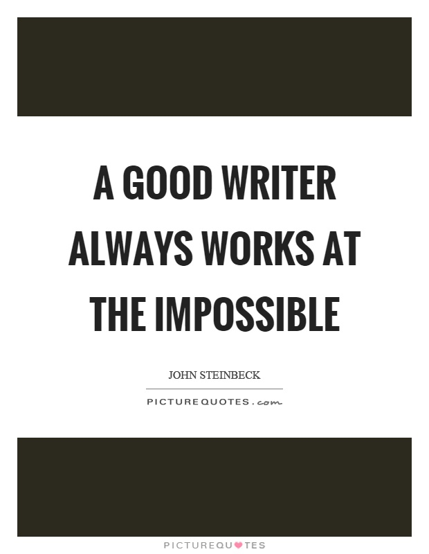 A good writer always works at the impossible Picture Quote #1