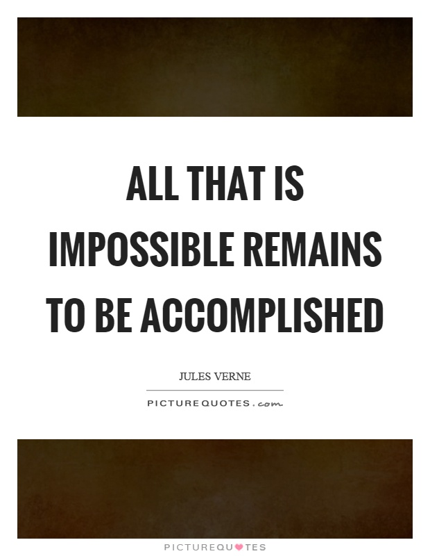 All that is impossible remains to be accomplished Picture Quote #1
