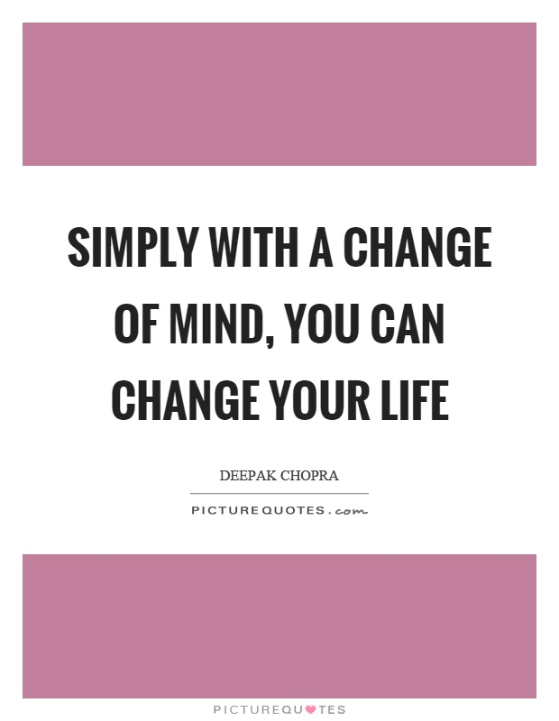 Simply with a change of mind, you can change your life Picture Quote #1