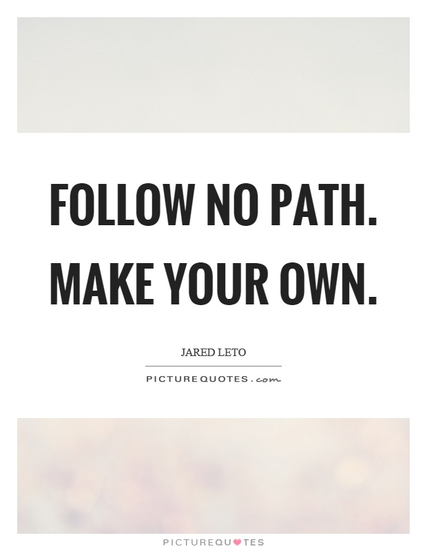 Make Your Own Quote Prepossessing Follow No Pathmake Your Own  Picture Quotes