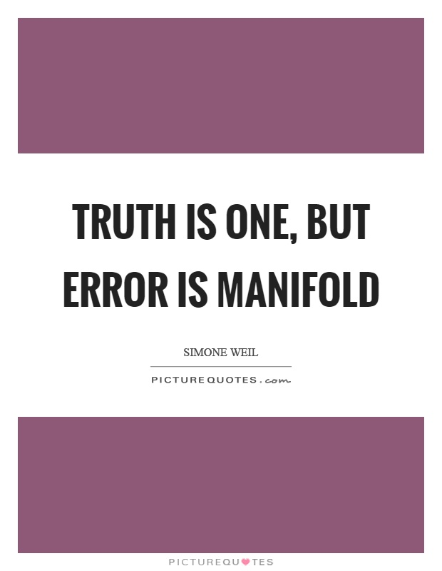 Truth is one, but error is manifold Picture Quote #1