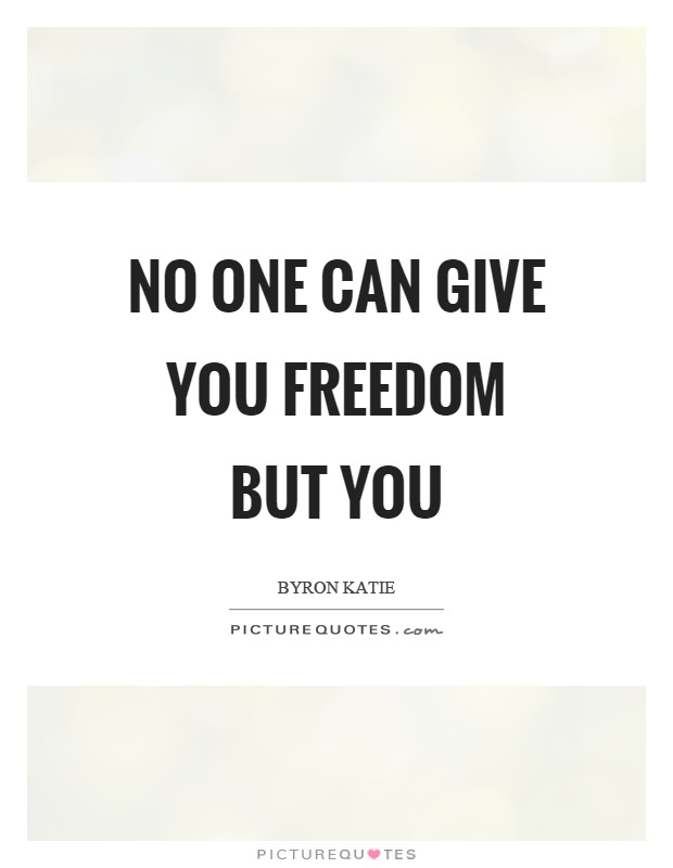 No one can give you freedom but you Picture Quote #1