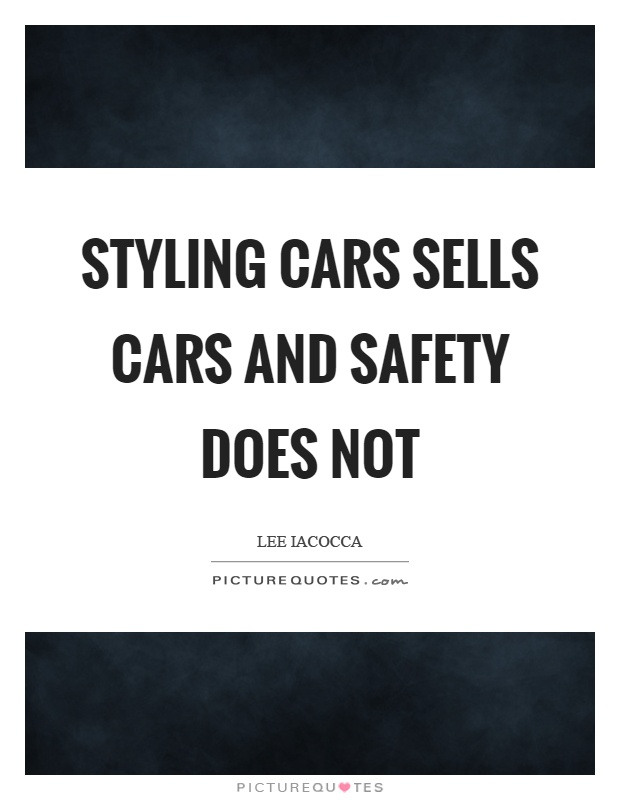 Styling cars sells cars and safety does not Picture Quote #1
