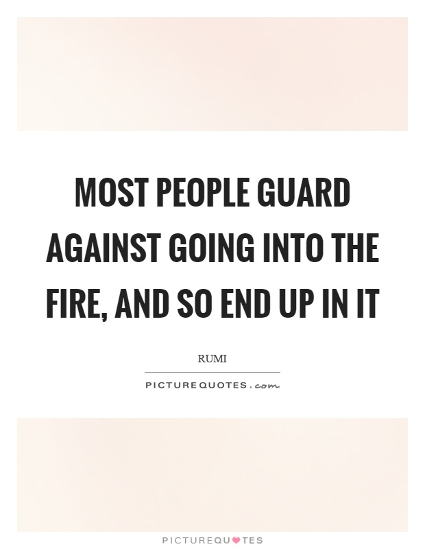 Most people guard against going into the fire, and so end up in it Picture Quote #1